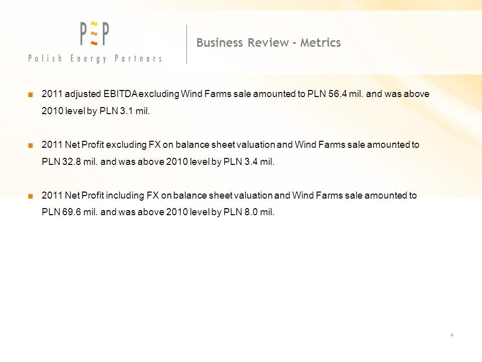 4 Business Review - Metrics ■2011 adjusted EBITDA excluding Wind Farms sale amounted to PLN 56.4 mil.