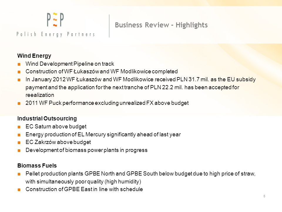 5 Business Review - Highlights Wind Energy ■Wind Development Pipeline on track ■Construction of WF Łukaszów and WF Modlikowice completed ■In January 2012 WF Łukaszów and WF Modlikowice received PLN 31.7 mil.