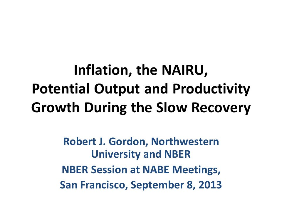 Inflation, the NAIRU, Potential Output and Productivity Growth During the Slow Recovery Robert J.
