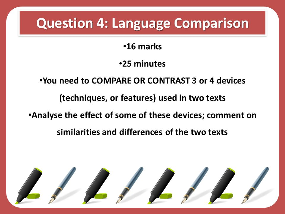 Question 4: Language Comparison 16 marks 16 marks 25 minutes 25 minutes You need to COMPARE OR CONTRAST 3 or 4 devices (techniques, or features) used