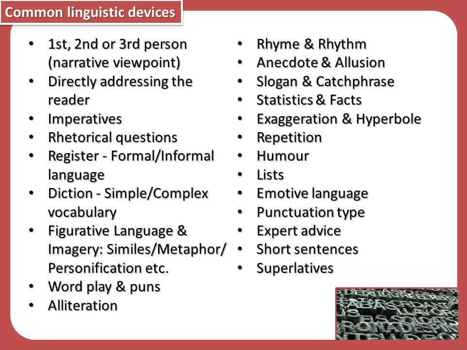 Common linguistic devices 1st, 2nd or 3rd person (narrative viewpoint) 1st, 2nd or 3rd person (narrative viewpoint) Directly addressing the reader Dir