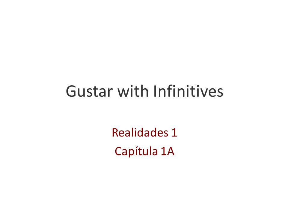 Gustar with Infinitives An infinitive in English is to + the verb.