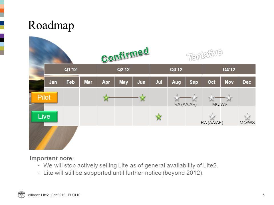 JanFebMarAprMayJunJulAugSepOctNovDec Roadmap Alliance Lite2 - Feb2012 - PUBLIC Q1'12Q2'12Q3'12Q4'12 Pilot Live RA (AA/AE)MQ/WS RA (AA/AE)MQ/WS Important note: -We will stop actively selling Lite as of general availability of Lite2.