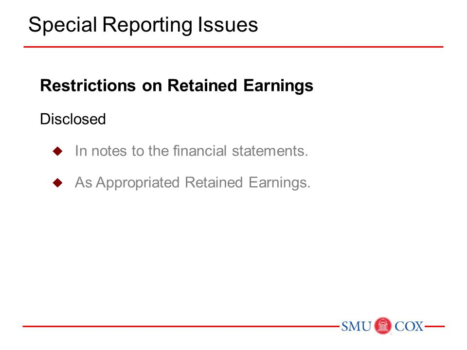 Restrictions on Retained Earnings Disclosed  In notes to the financial statements.  As Appropriated Retained Earnings. Special Reporting Issues