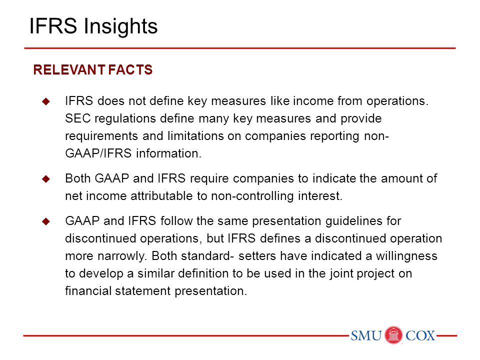 RELEVANT FACTS  IFRS does not define key measures like income from operations. SEC regulations define many key measures and provide requirements and