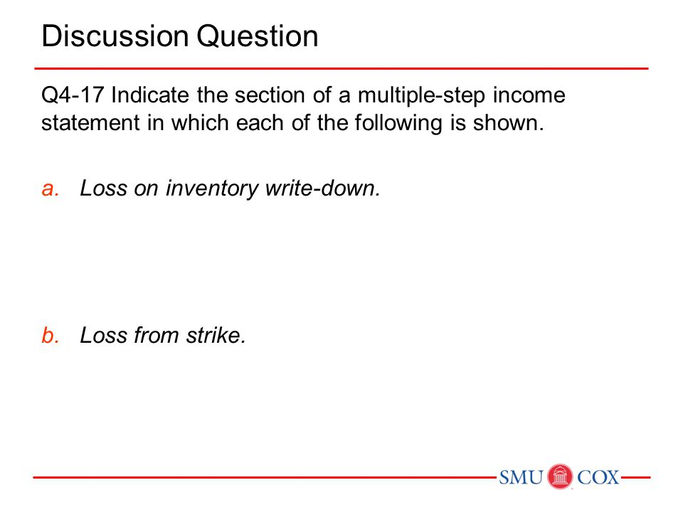 Discussion Question Q4-17 Indicate the section of a multiple-step income statement in which each of the following is shown.