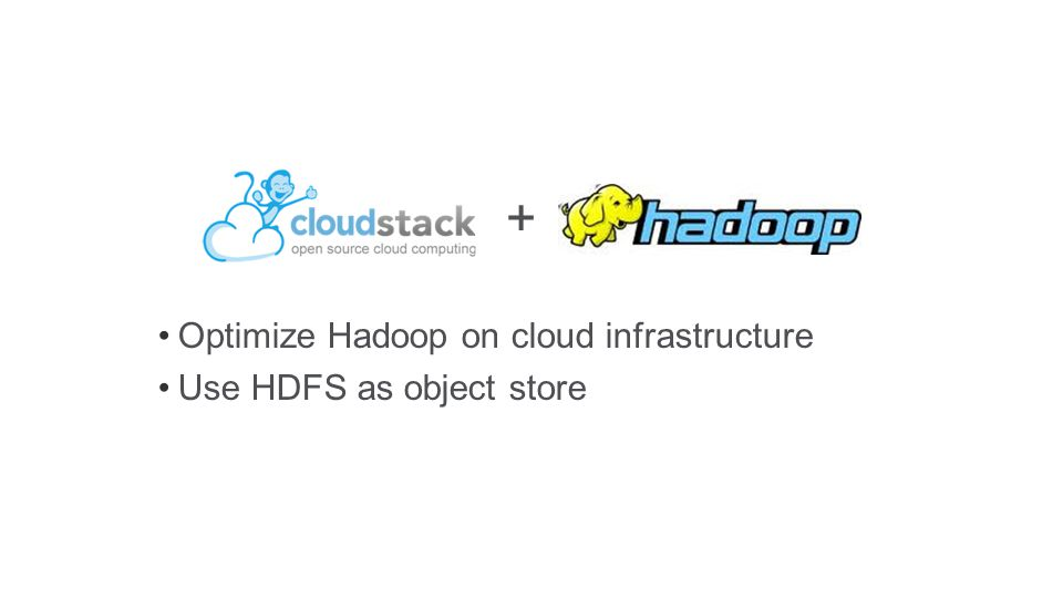 Optimize Hadoop on cloud infrastructure Use HDFS as object store +