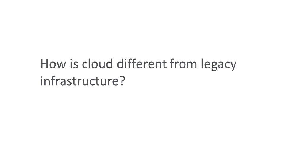 How is cloud different from legacy infrastructure