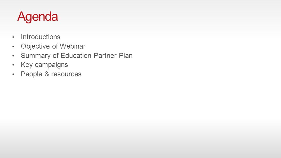 Agenda Introductions Objective of Webinar Summary of Education Partner Plan Key campaigns People & resources