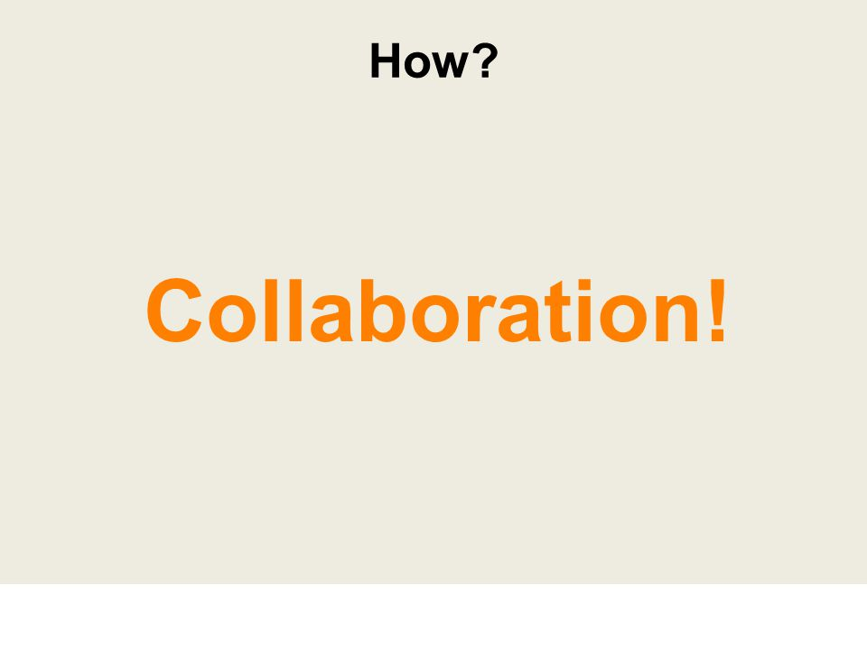 Collaboration! How?
