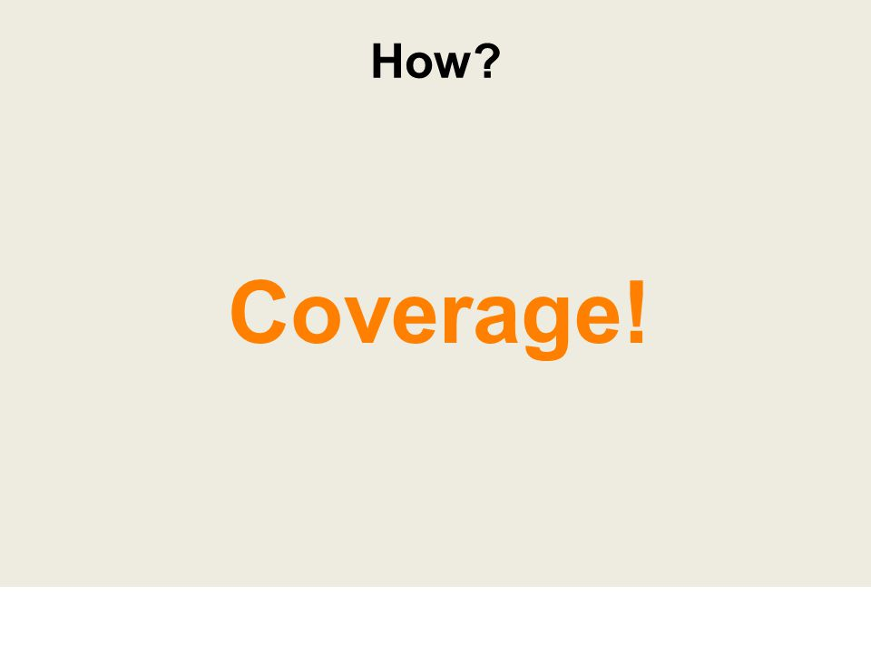 Coverage! How