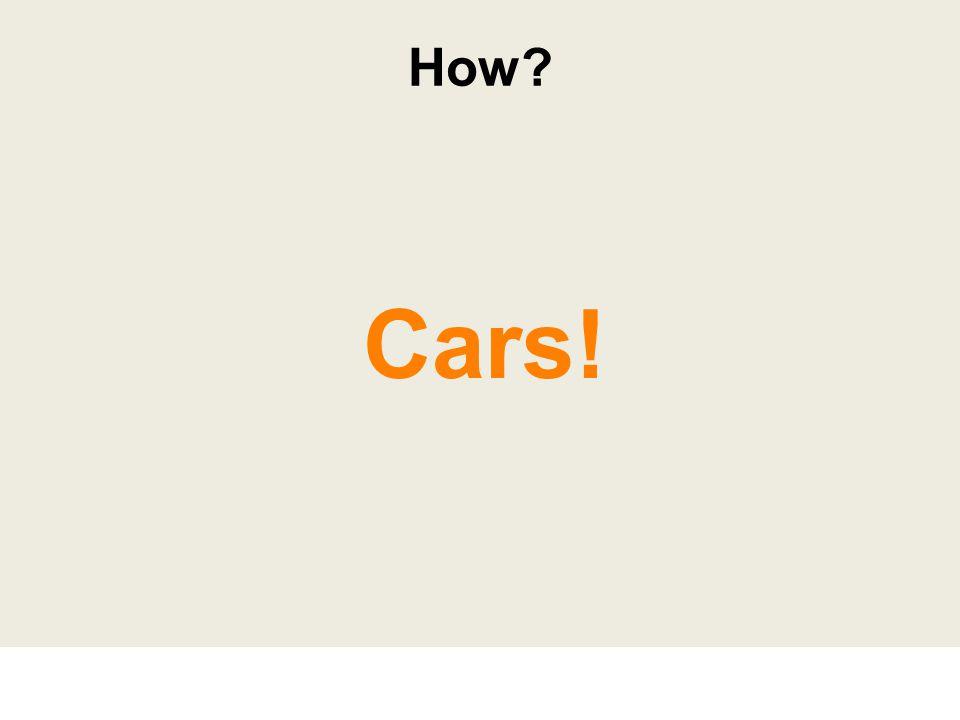 Cars! How?