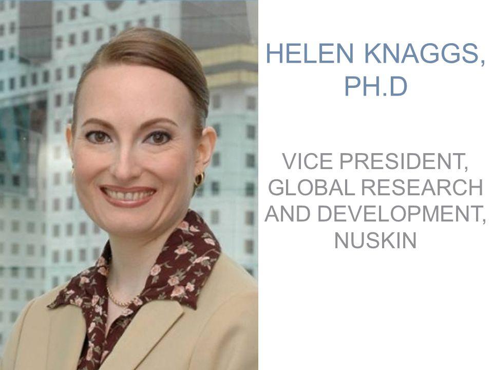 HELEN KNAGGS, PH.D VICE PRESIDENT, GLOBAL RESEARCH AND DEVELOPMENT, NUSKIN