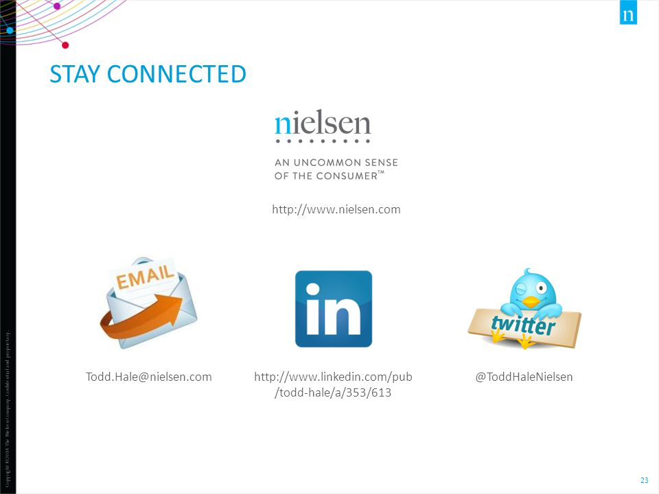 Copyright ©2014 The Nielsen Company. Confidential and proprietary. 23 STAY CONNECTED http://www.nielsen.com Todd.Hale@nielsen.comhttp://www.linkedin.c