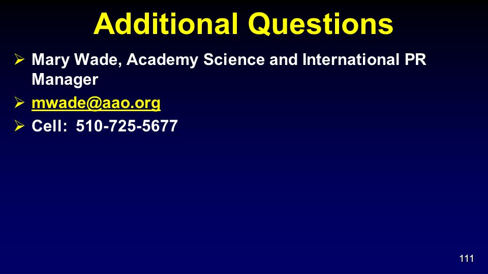 Additional Questions  Mary Wade, Academy Science and International PR Manager  mwade@aao.org mwade@aao.org  Cell: 510-725-5677 111
