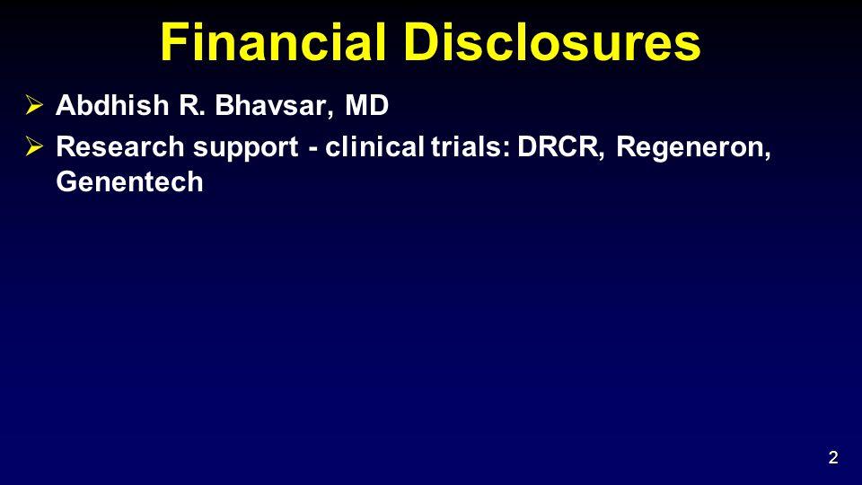 Financial Disclosures  Abdhish R. Bhavsar, MD  Research support - clinical trials: DRCR, Regeneron, Genentech 2