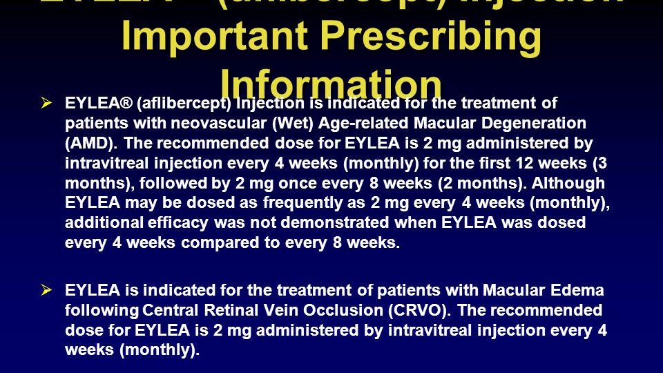 EYLEA (aflibercept) Injection Important Prescribing Information EYLEA ® (aflibercept) Injection Important Prescribing Information  EYLEA® (aflibercep