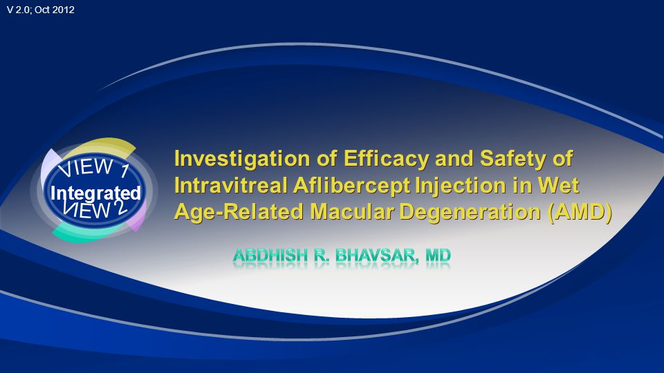 V 2.0; Oct 2012 VIEW 1 Integrated Investigation of Efficacy and Safety of Intravitreal Aflibercept Injection in Wet Age-Related Macular Degeneration (AMD)