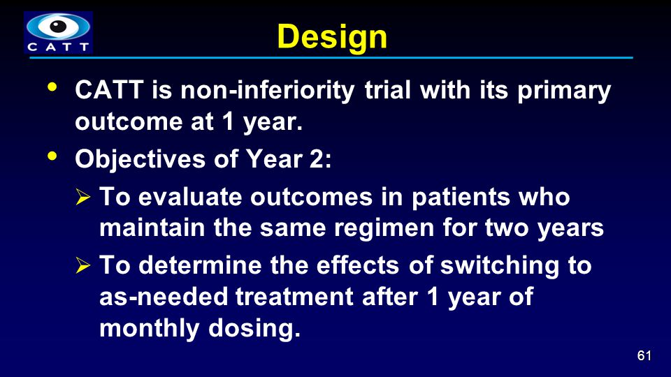 Design  CATT is non-inferiority trial with its primary outcome at 1 year.