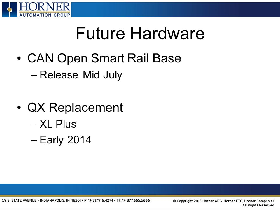 Future Hardware CAN Open Smart Rail Base –Release Mid July QX Replacement –XL Plus –Early 2014