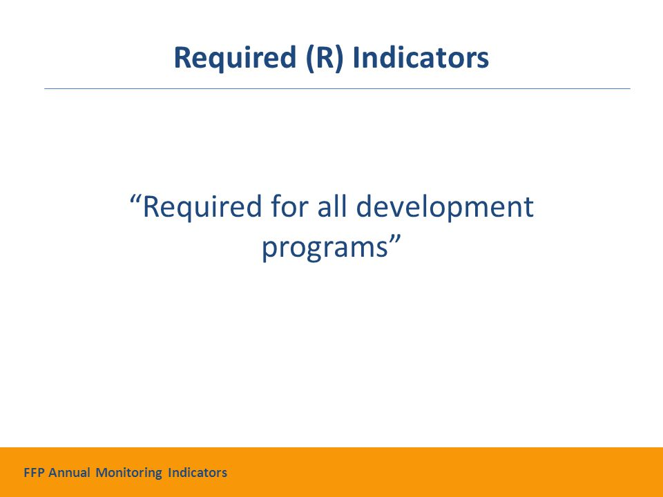 Required for all development programs Required (R) Indicators FFP Annual Monitoring Indicators
