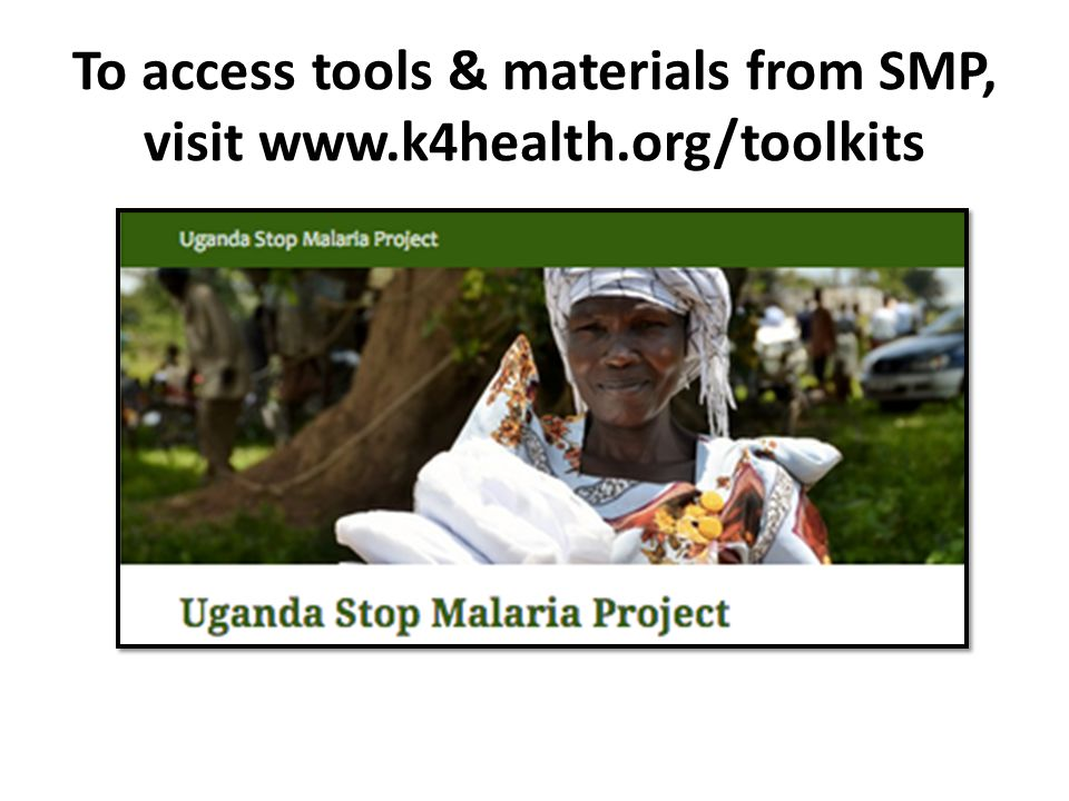 To access tools & materials from SMP, visit www.k4health.org/toolkits