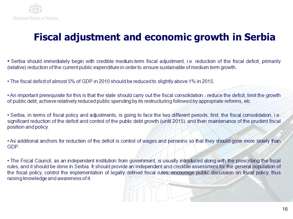 16 Fiscal adjustment and economic growth in Serbia Serbia should immediately begin with credible medium-term fiscal adjustment, i.e.