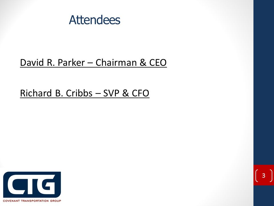 Attendees David R. Parker – Chairman & CEO Richard B. Cribbs – SVP & CFO 3