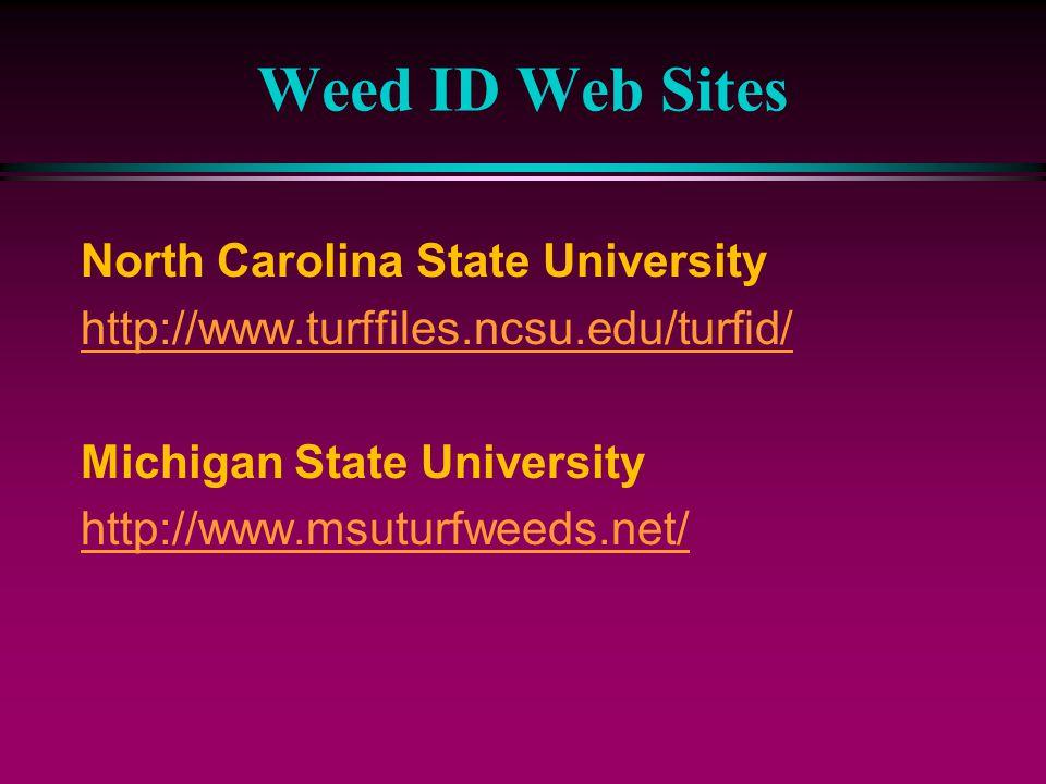 Weed ID Web Sites North Carolina State University http://www.turffiles.ncsu.edu/turfid/ Michigan State University http://www.msuturfweeds.net/