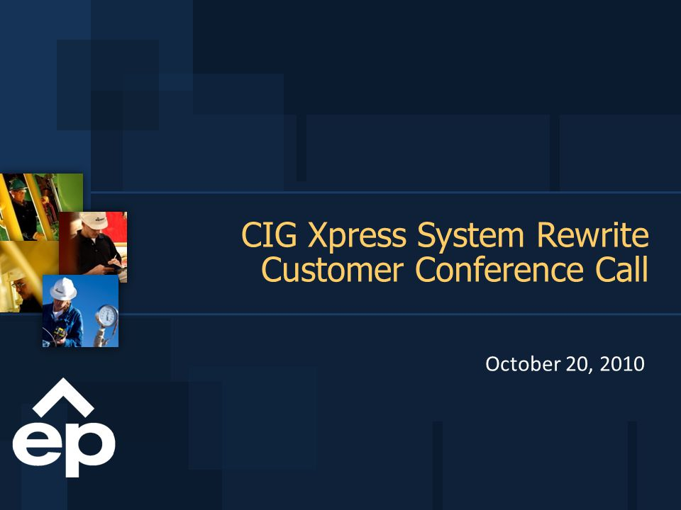 CIG Xpress System Rewrite Customer Conference Call October 20, 2010