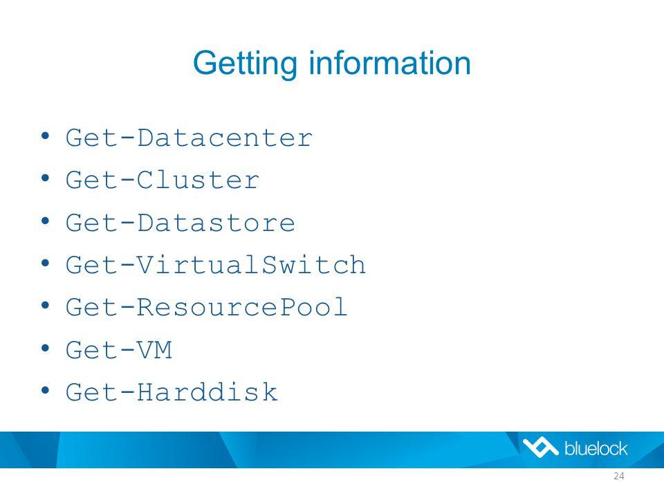 Getting information Get-Datacenter Get-Cluster Get-Datastore Get-VirtualSwitch Get-ResourcePool Get-VM Get-Harddisk 24