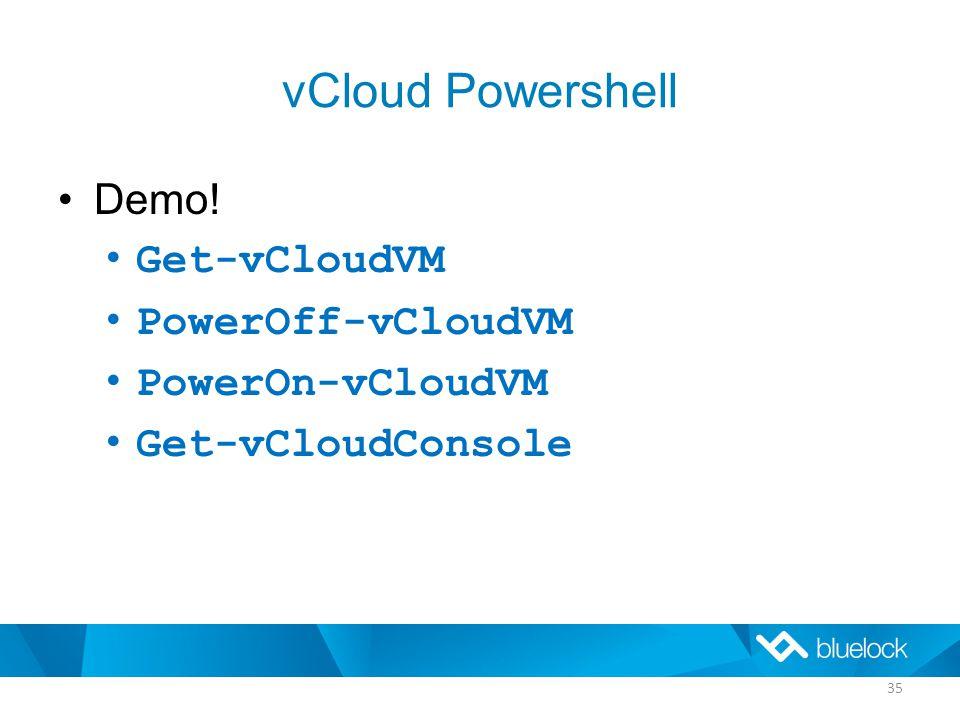 vCloud Powershell Demo! Get-vCloudVM PowerOff-vCloudVM PowerOn-vCloudVM Get-vCloudConsole 35