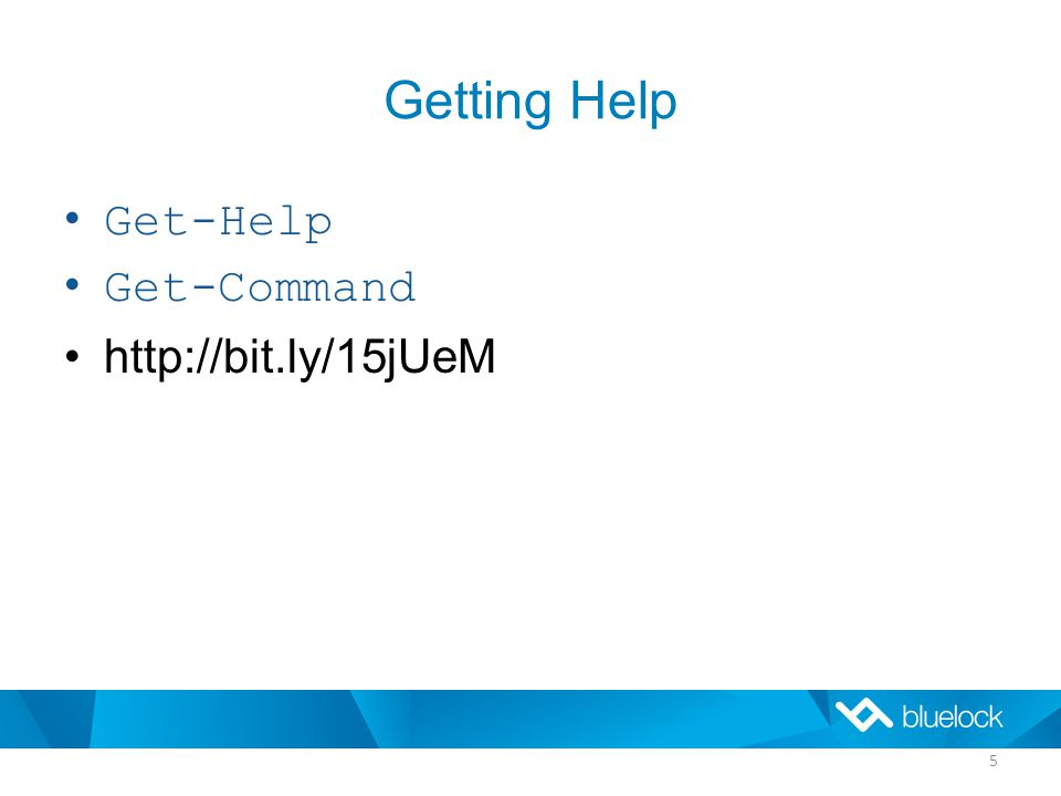 Getting Help Get-Help Get-Command http://bit.ly/15jUeM 5