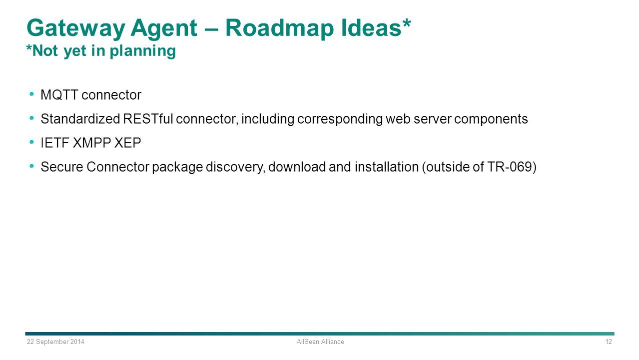 22 September 2014 AllSeen Alliance 12 Gateway Agent – Roadmap Ideas* *Not yet in planning MQTT connector Standardized RESTful connector, including cor