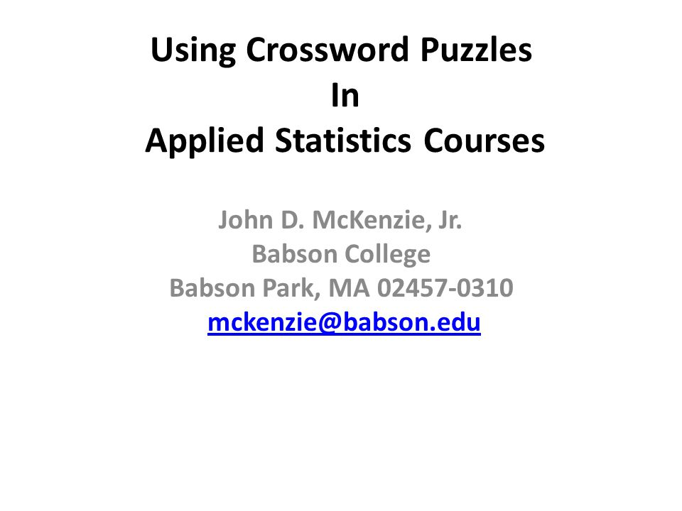 Abbreviated Abstract This webinar explains how crossword puzzles can be used as in-class exercises, quizzes, and examination questions in applied statistics courses to assist the students in learning basic statistical terminology.