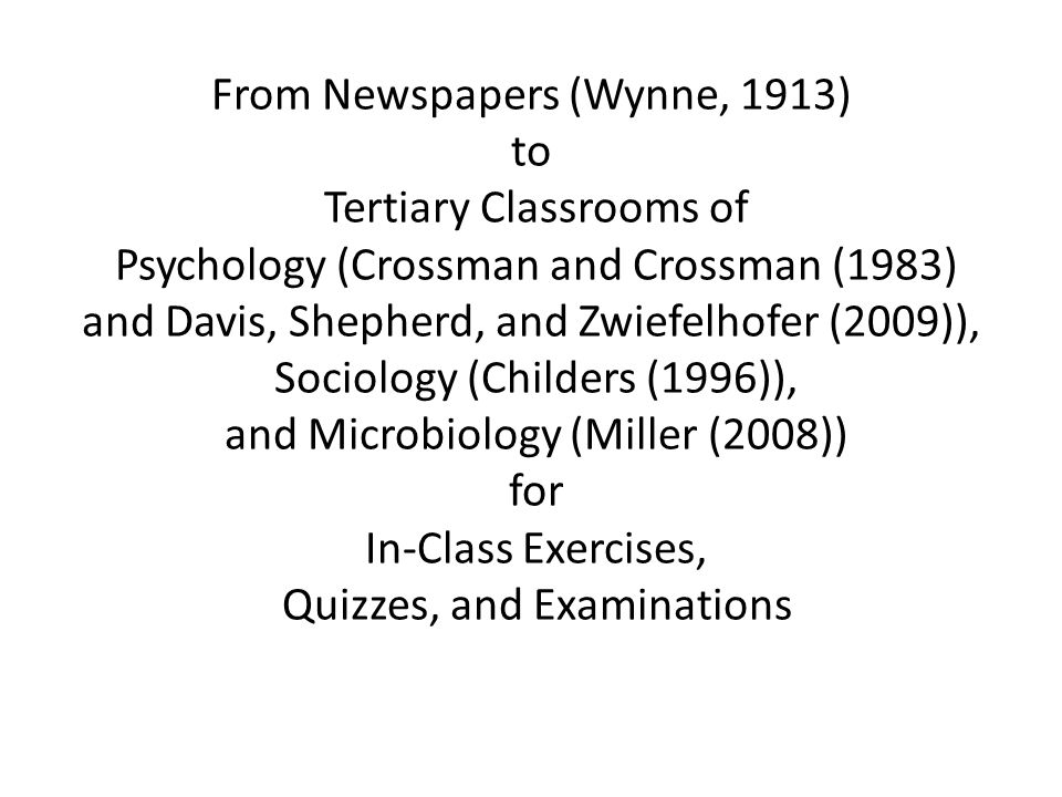From Newspapers (Wynne, 1913) to Tertiary Classrooms of Psychology (Crossman and Crossman (1983) and Davis, Shepherd, and Zwiefelhofer (2009)), Sociology (Childers (1996)), and Microbiology (Miller (2008)) for In-Class Exercises, Quizzes, and Examinations