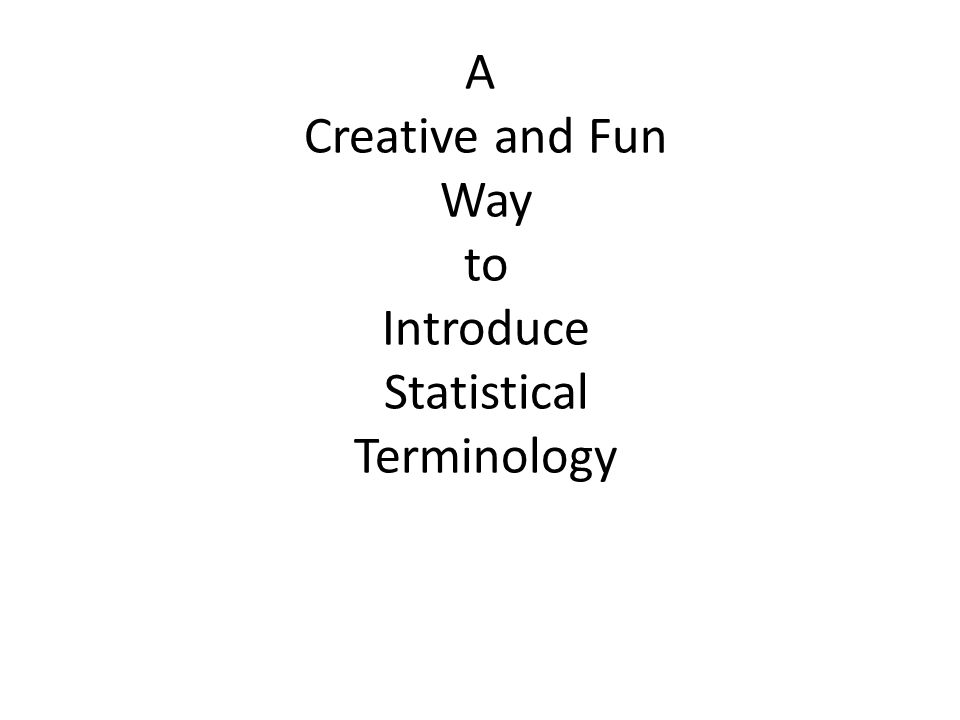 A Creative and Fun Way to Introduce Statistical Terminology