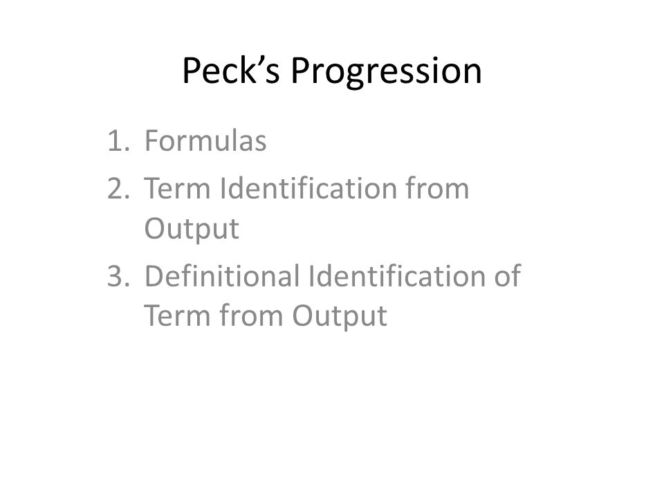 Peck's Progression 1.Formulas 2.Term Identification from Output 3.Definitional Identification of Term from Output