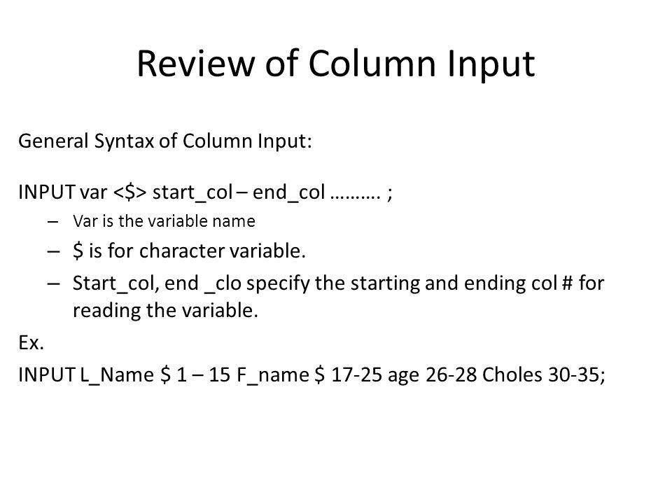 Review of Column Input General Syntax of Column Input: INPUT var start_col – end_col ……….