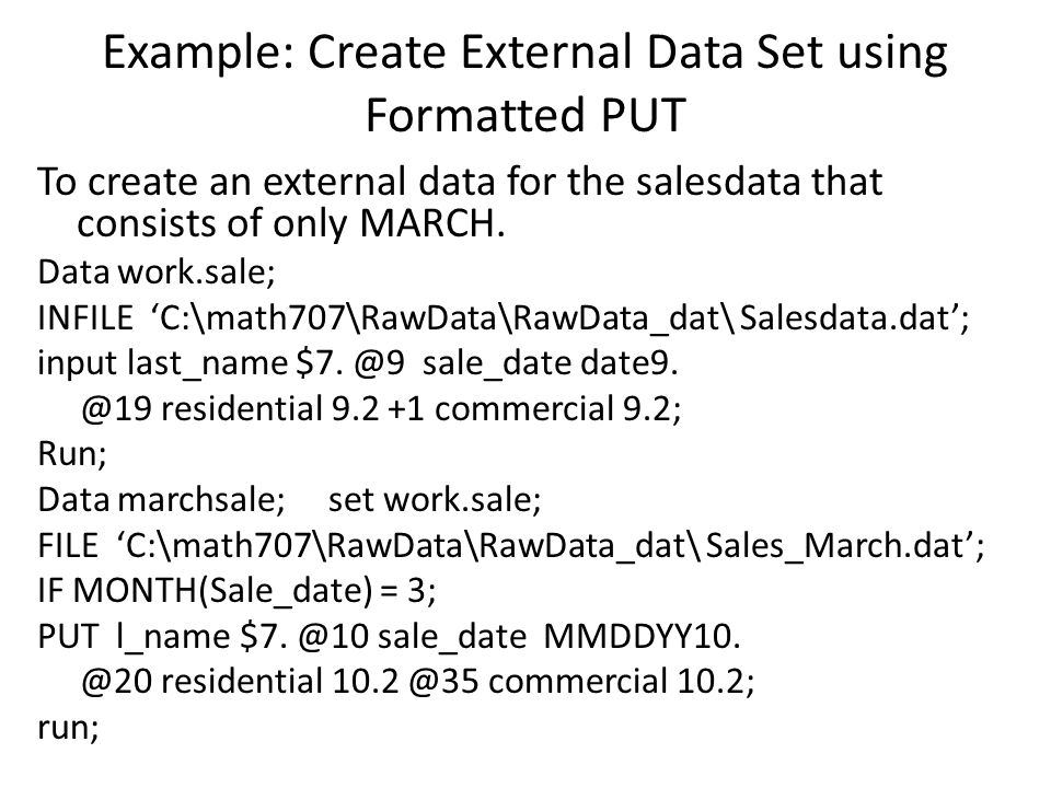 Example: Create External Data Set using Formatted PUT To create an external data for the salesdata that consists of only MARCH.