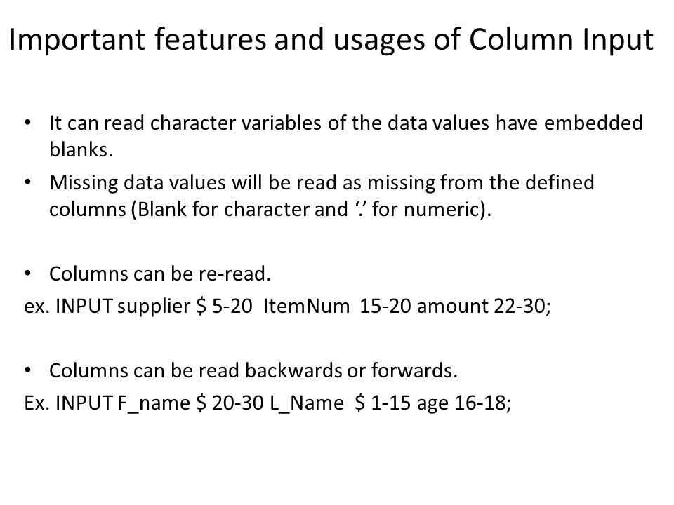 Important features and usages of Column Input It can read character variables of the data values have embedded blanks.