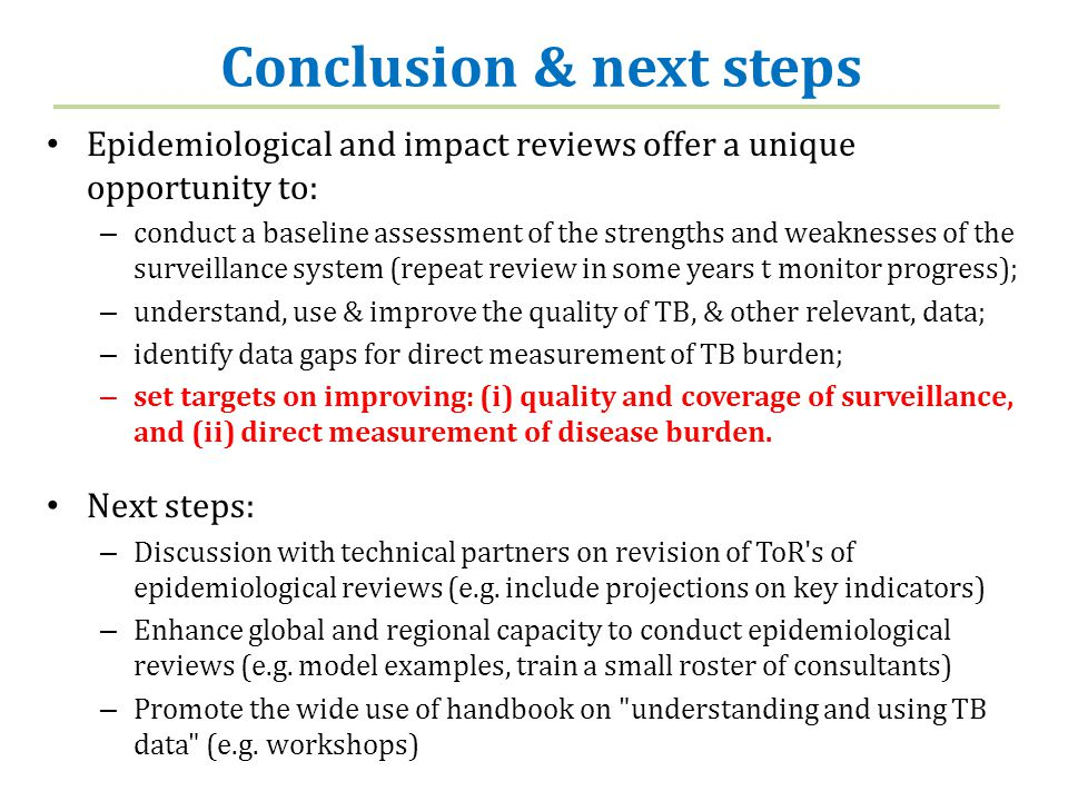 Conclusion & next steps Epidemiological and impact reviews offer a unique opportunity to: – conduct a baseline assessment of the strengths and weaknes