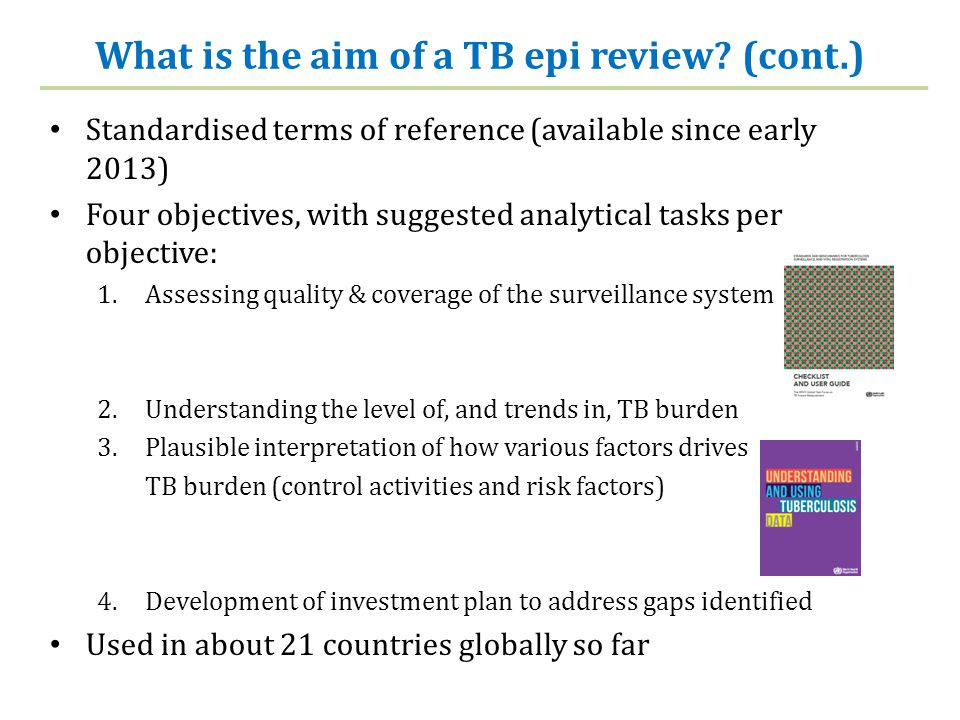 What is the aim of a TB epi review? (cont.) Standardised terms of reference (available since early 2013) Four objectives, with suggested analytical ta