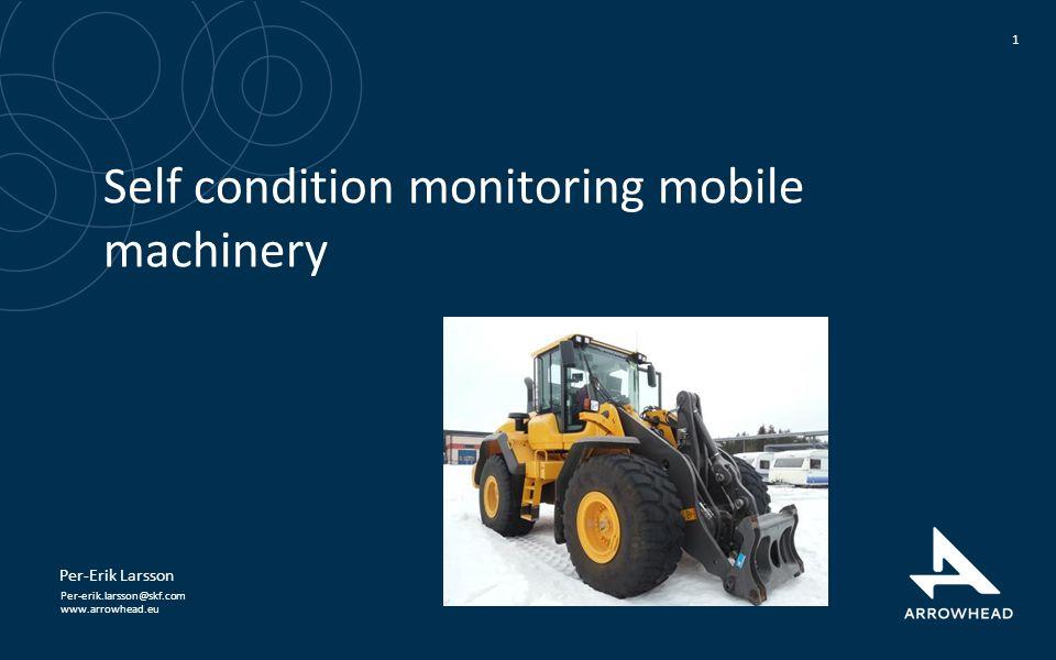 www.arrowhead.eu Self condition monitoring mobile machinery 1 Per-Erik Larsson Per-erik.larsson@skf.com