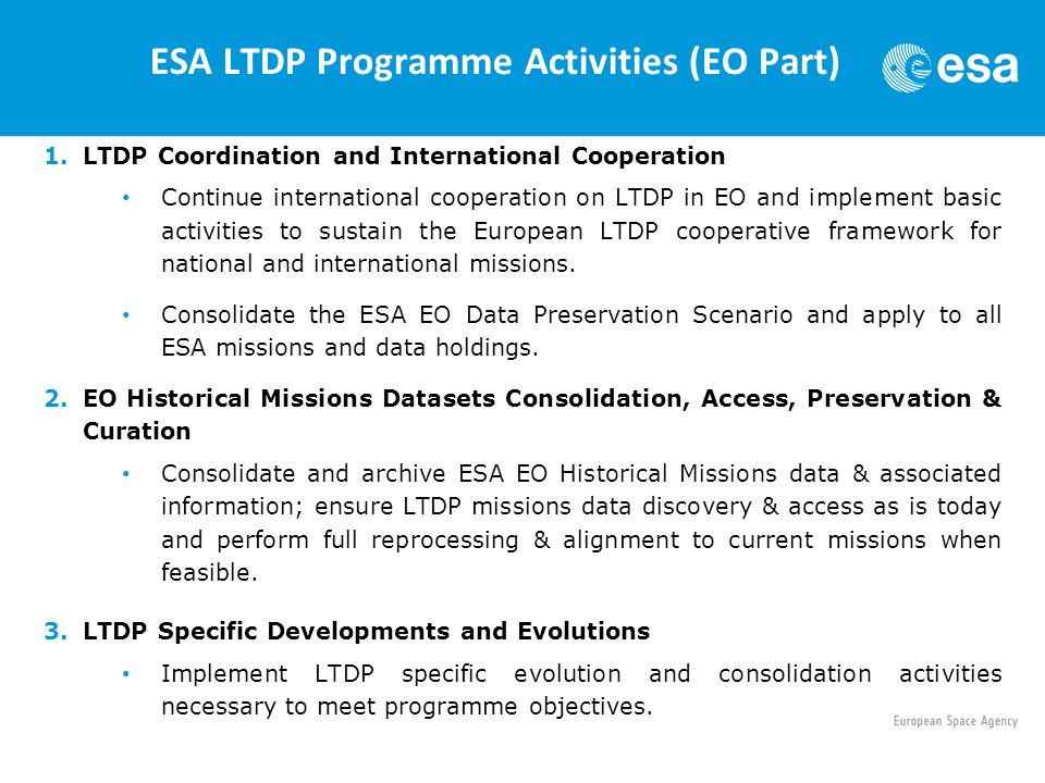 ESA LTDP Programme Activities (EO Part) 1.LTDP Coordination and International Cooperation Continue international cooperation on LTDP in EO and impleme