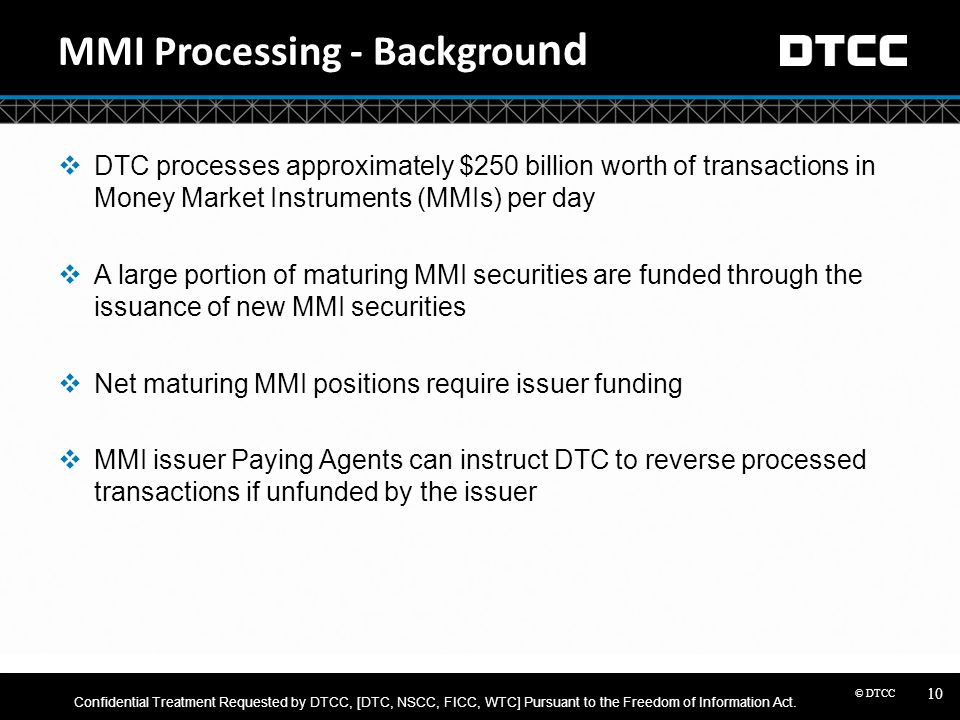 © DTCC MMI Processing - Backgrou nd  DTC processes approximately $250 billion worth of transactions in Money Market Instruments (MMIs) per day  A la