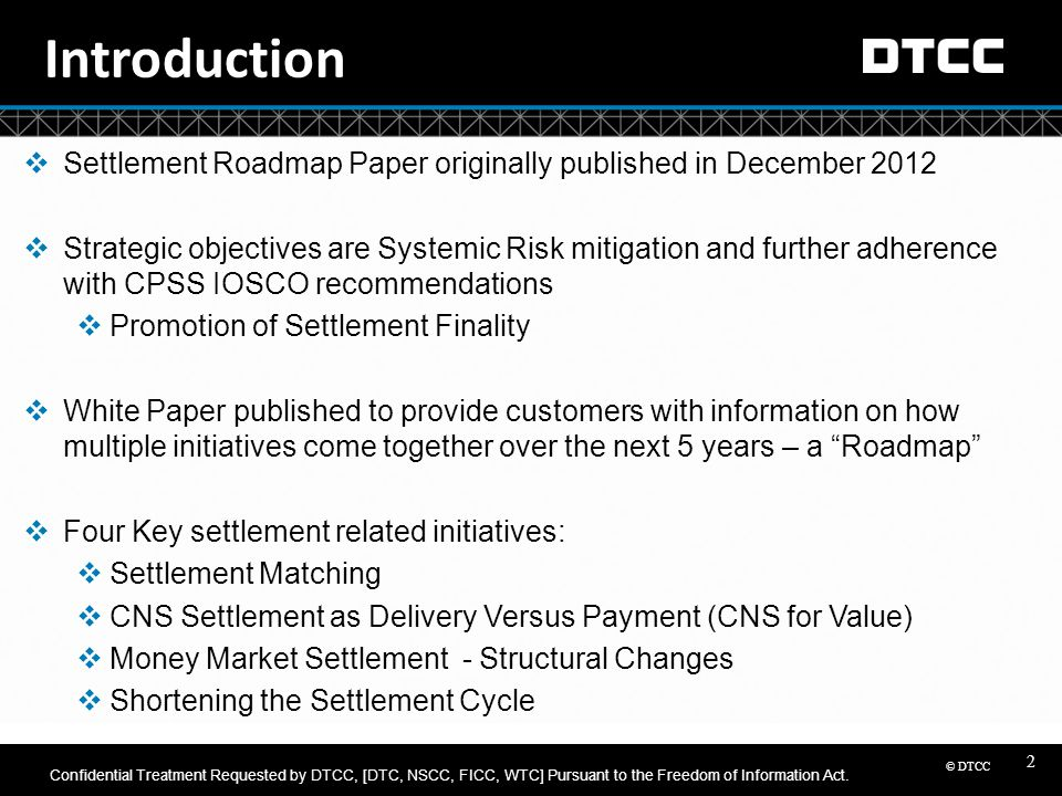 © DTCC 2 Introduction  Settlement Roadmap Paper originally published in December 2012  Strategic objectives are Systemic Risk mitigation and further
