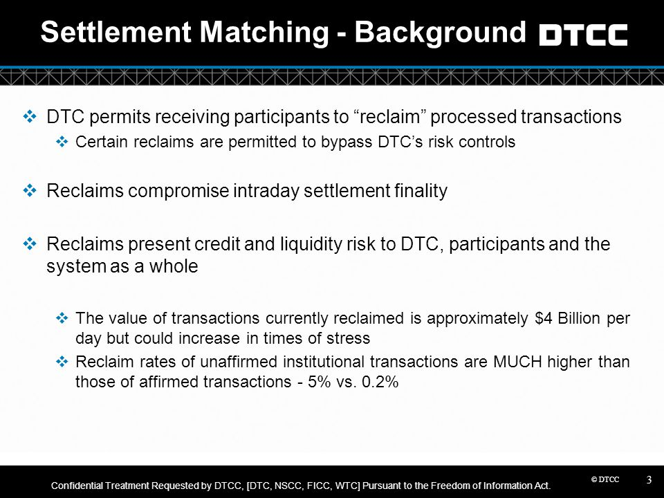 """© DTCC Settlement Matching - Background  DTC permits receiving participants to """"reclaim"""" processed transactions  Certain reclaims are permitted to b"""