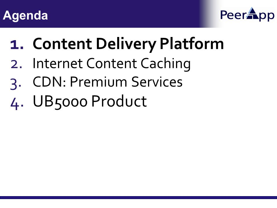 1. Content Delivery Platform 2. Internet Content Caching 3. CDN: Premium Services 4. UB5000 Product Agenda