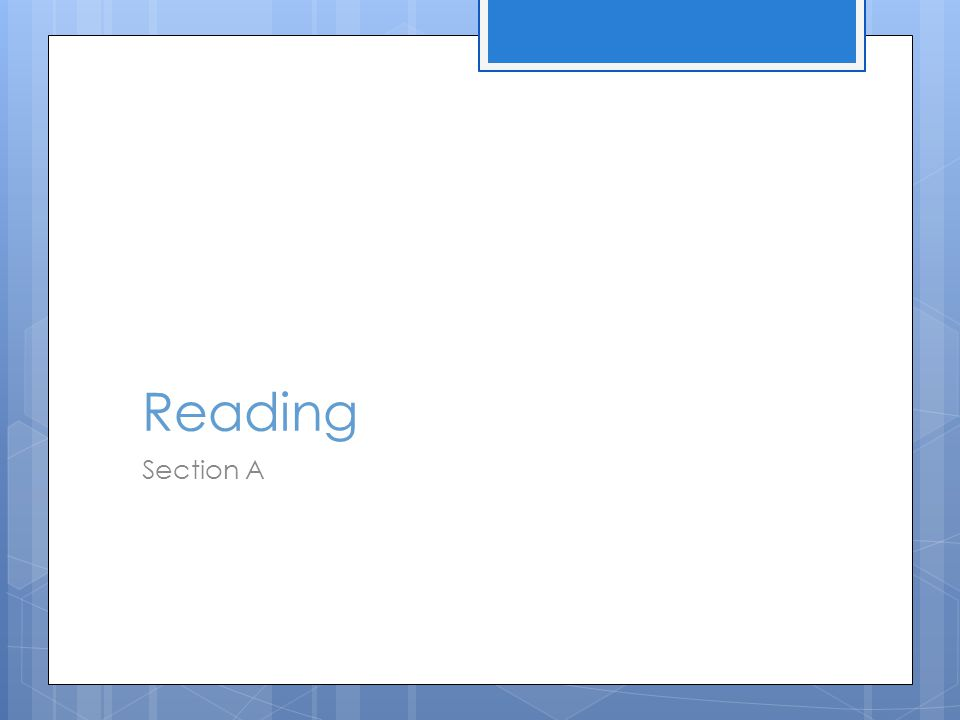 Top Tips for the Reading Section 1.Read the questions first 2.